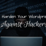 How to Harden Your WordPress Site Against Hackers